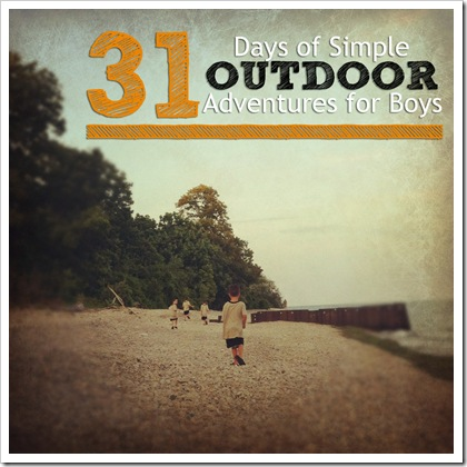 Intro Post 31 Days of Outdoor Adventures for Boys