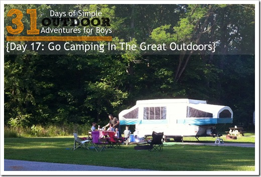 Day 17 Go Camping in the Great Outdoors Simple Outdoor Adventures for Boys