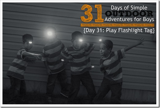 Day 31 Play Flashlight Tag Simple Outdoor Adventures for Boys