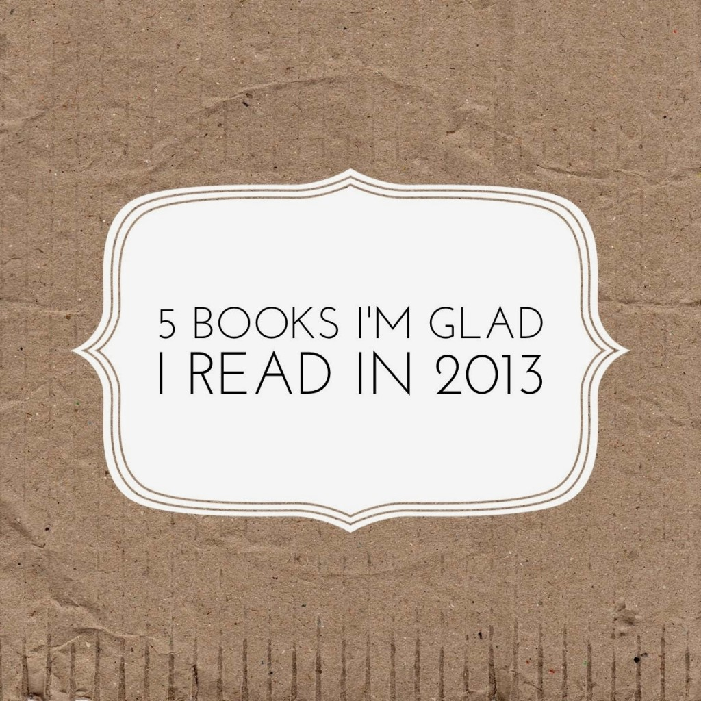 5-books-i'm-so-glad-i-read-in-2013