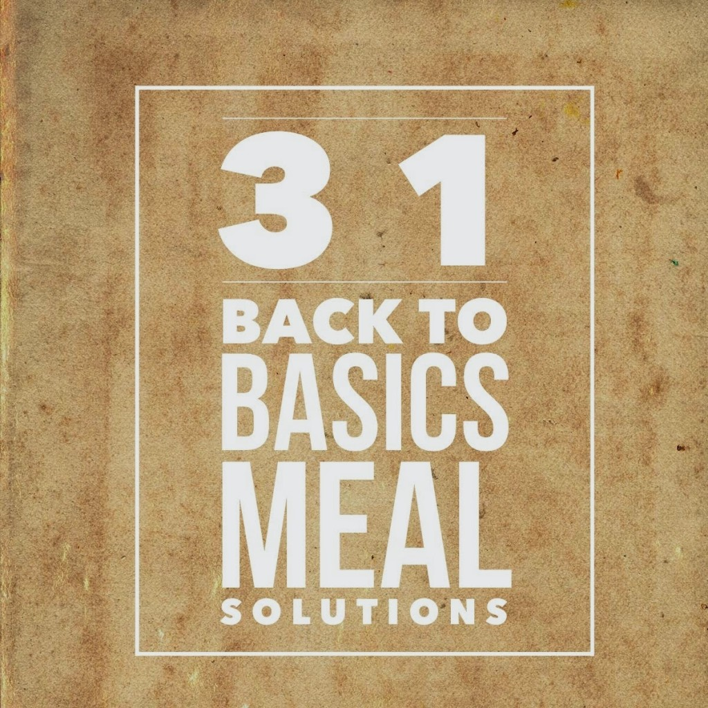 31 Back to Basics Meal Solutions